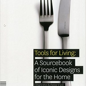 Tools for Living: A Sourcebook of Iconic Designs for the Home (Charlotte&Peter Fiell)