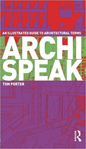 Archispeak: An Illustrated Guide to Architectural Terms (Tom Porter)
