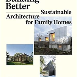 Building Better: Sustainable Architecture for Family Homes (vyd. Gestalten)