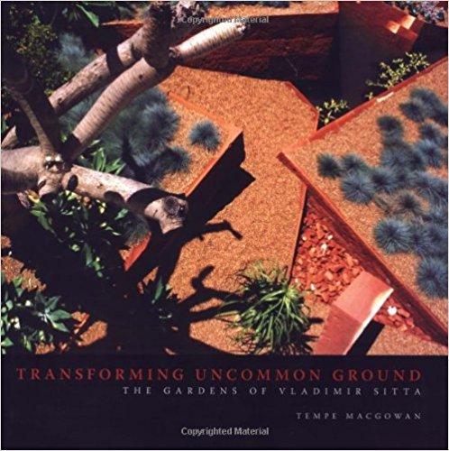 Transforming Uncommon Ground: The Gardens of Vladimir Sitta 1st Edition (Tempe Macgowan)