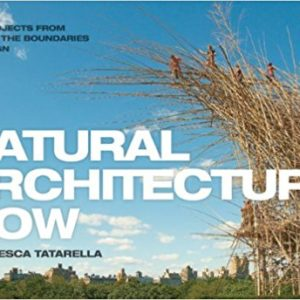 Natural Architecture Now: New Projects from Outside the Boundaries of Design (Francesca Tatarella)