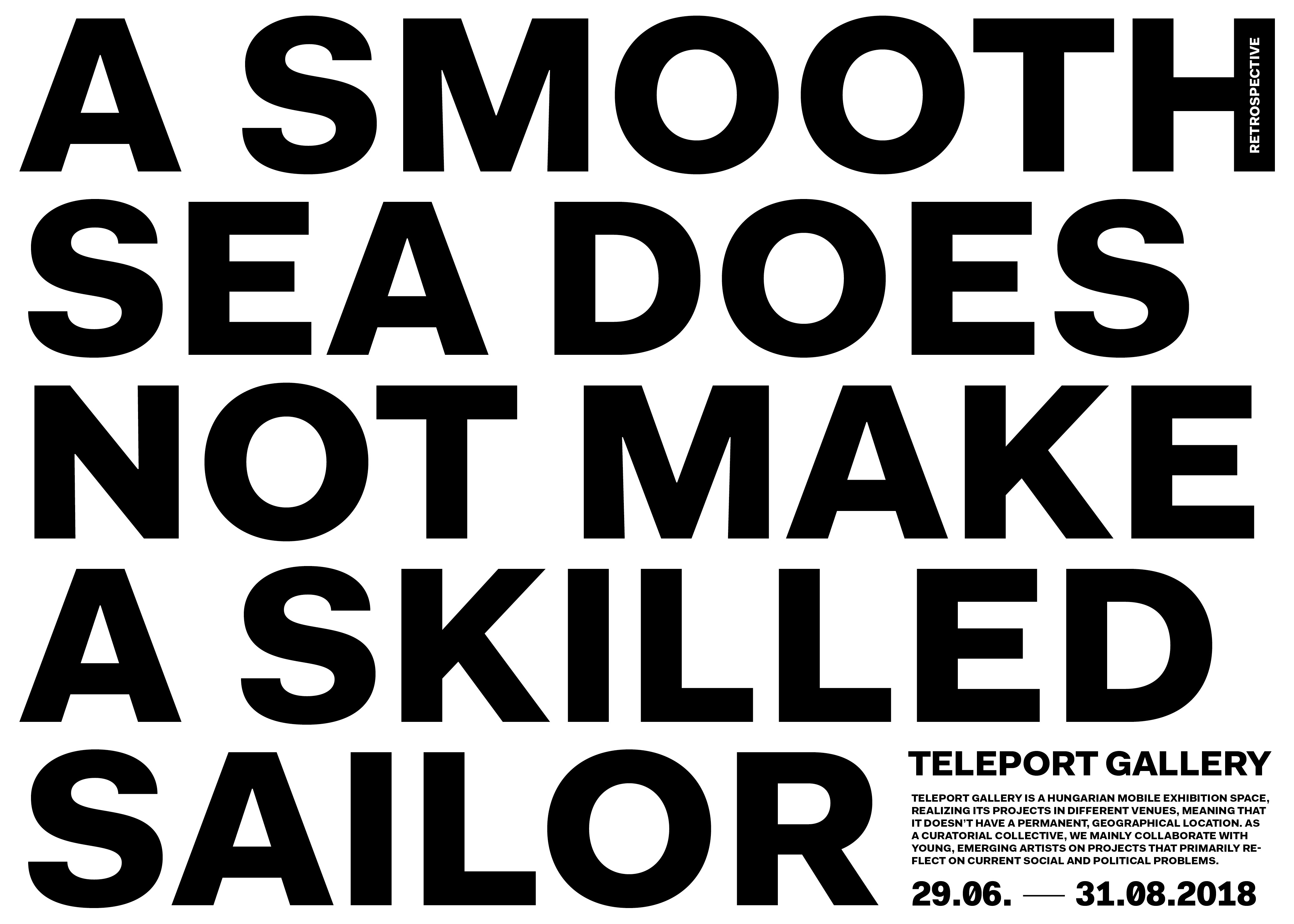 A smooth sea does not make a skilled sailor (Teleport Gallery Retrospective)