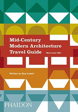 Mid-Century Modern Architecture Travel Guide (Sam Lubell)