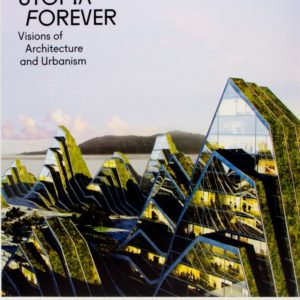 Utopia Forever (Visions of Architecture and Urbanism) (Gestalten & Lukas Feireiss)