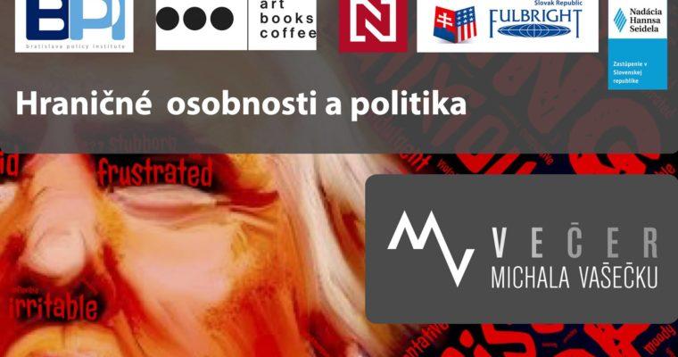 Večer Michala Vašečku: Hraničné osobnosti a politika.