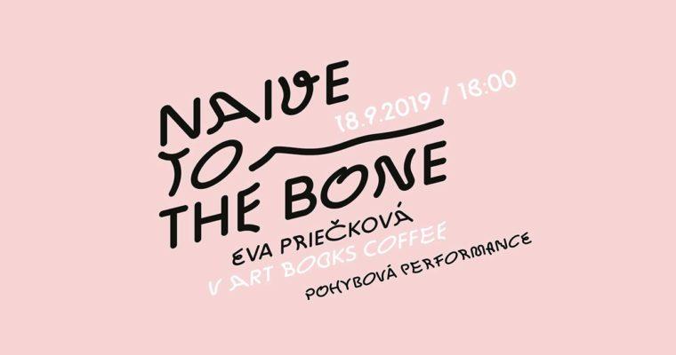 Eva Priečková: Naive to the bone (performance)