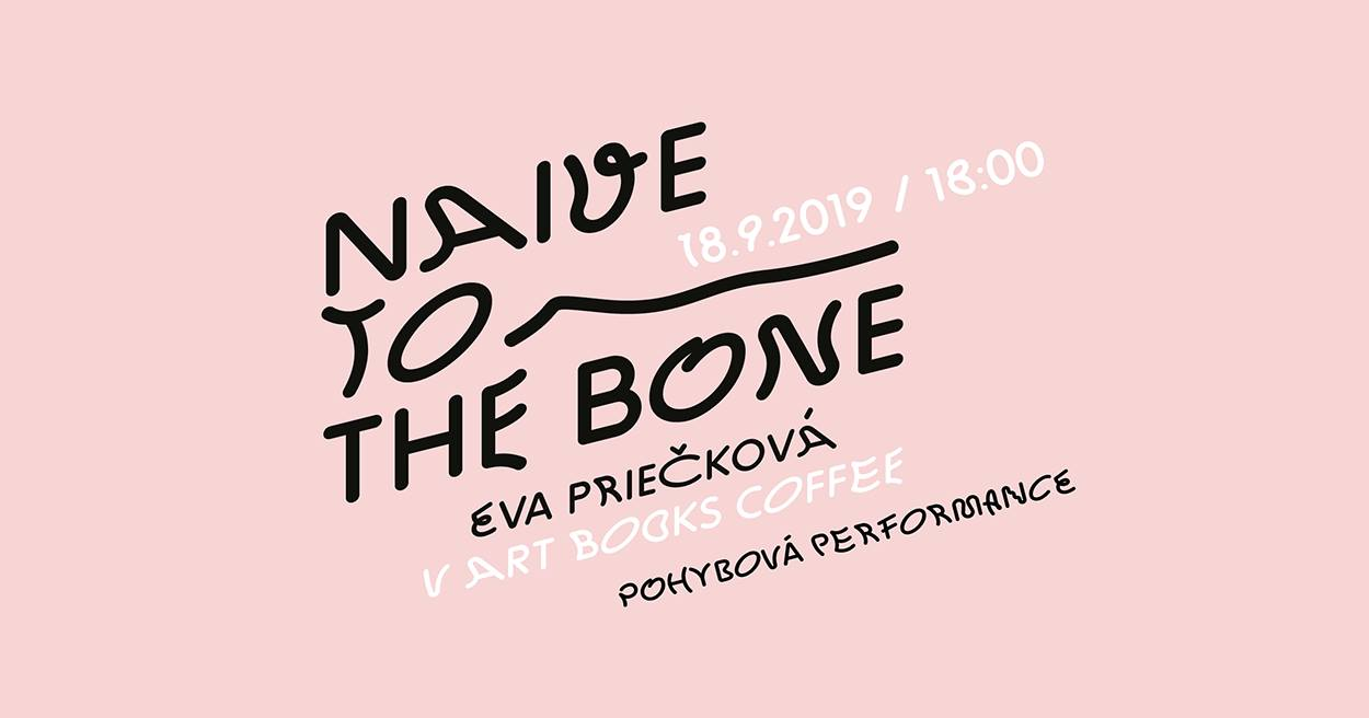 Eva Priečková: Naive to the bone (performance)