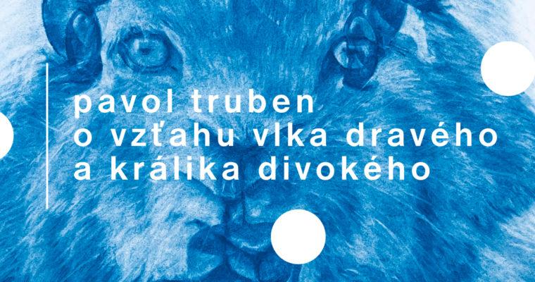 Pavol Truben – O vzťahu vlka dravého a králika divokého