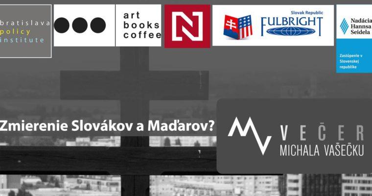 Večer Michala Vašečku: Zmierenie Slovákov a Maďarov?
