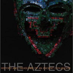 THE AZTECS: HISTORY AND TREASURES OF ANCIENT CIVILIZATION