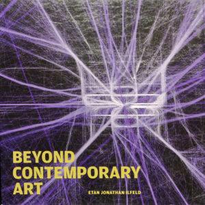 BEYOND CONTEMPORARY ART (ETAN ILFELD)