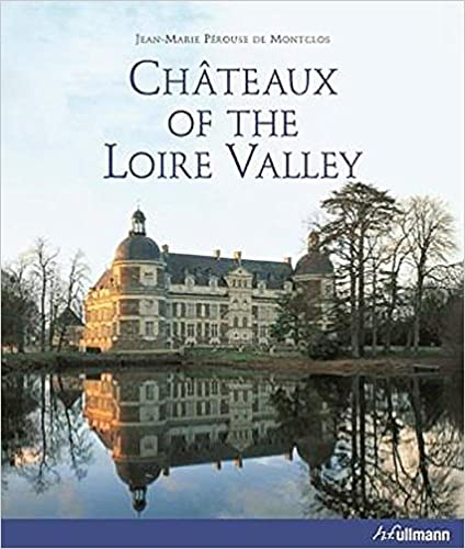 Chateaux of the Loire Valley (Jean-Marie PÉrouse de montclos)