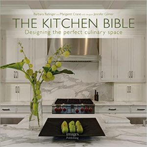 The Kitchen Bible: Designing the Perfect Culinary Space (Barbara Ballinger, Margaret Crane, Jennifer Gilmer