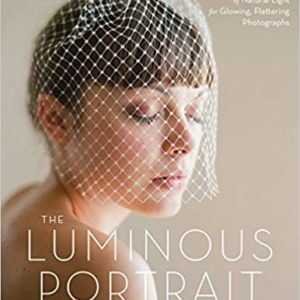 The Luminous Portrait: Capture the Beauty of Natural Light for Glowing, Flattering Photographs (Elizabeth Messina, Jacqueline Tobin, Ulrica Wihlborg )