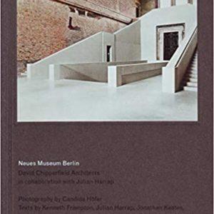 Neues Museum, Berlin: David Chipperfield Architects in Collaboration with Julian Harrap. Photographed by Candida Höfer (David Chipperfield, Álvaro Sizs, Kenneth Frampton, Joseph Rykwert)