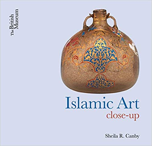 Islamic Art Close-Up (Sheila R. Canby)