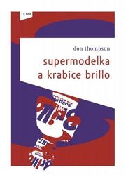 Supermodelka a krabice Brillo : zákulisní příběhy a prapodivné zákony ekonomiky současného umění
